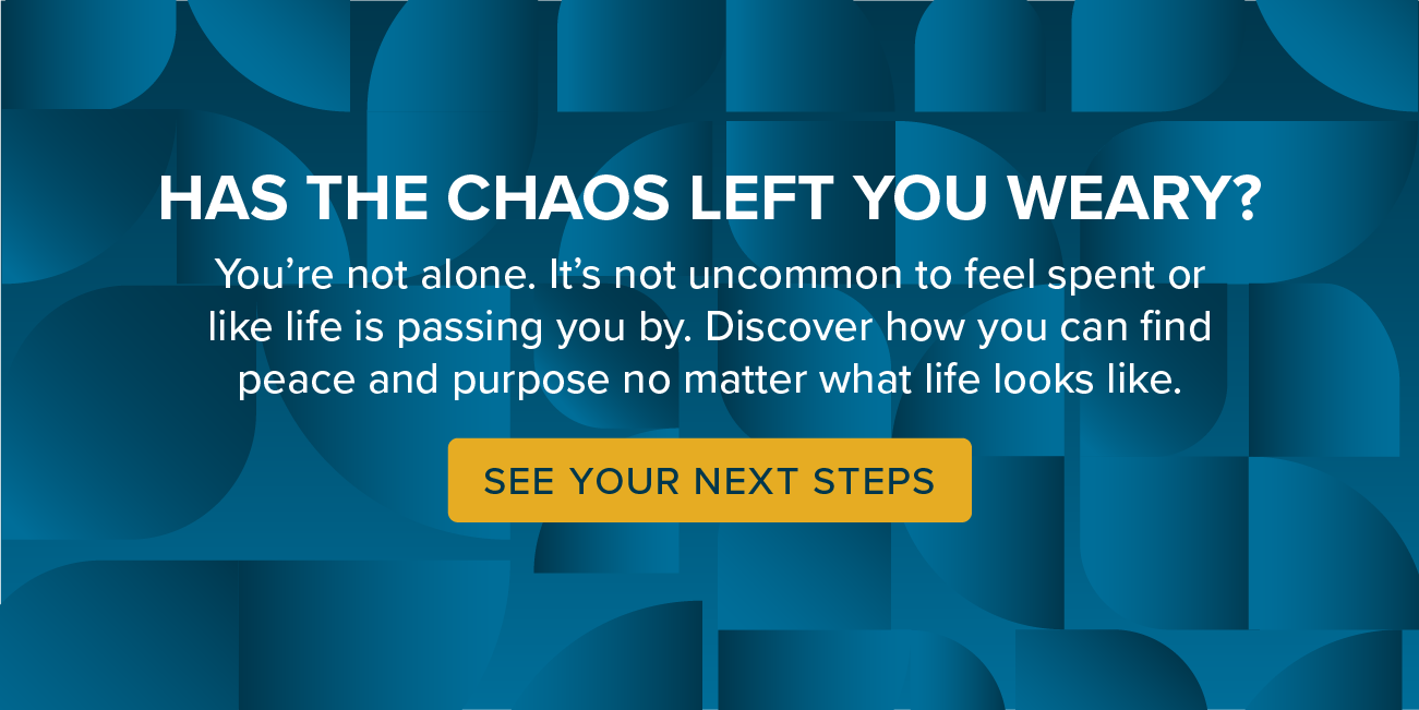 Has the chaos left you weary? See next steps.